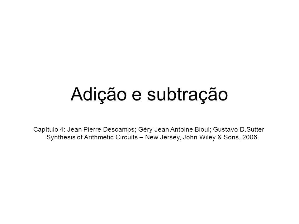 Adição e subtração Capítulo 4: Jean Pierre Descamps; Géry Jean Antoine Bioul; Gustavo D.Sutter Synthesis of Arithmetic Circuits – New Jersey, John Wil