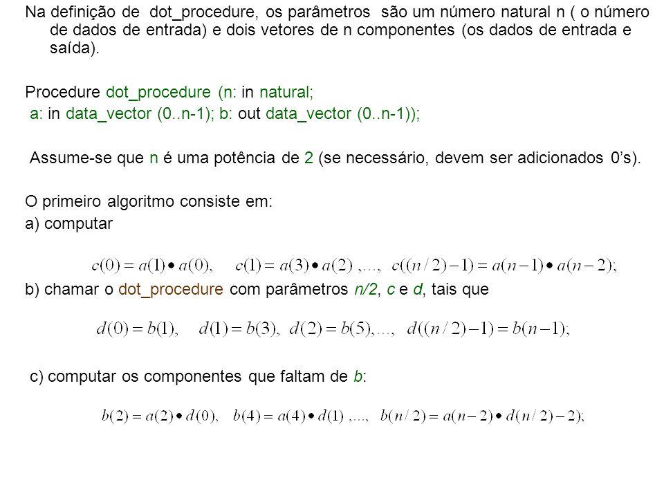 Na definição de dot_procedure, os parâmetros são um número natural n ( o número de dados de entrada) e dois vetores de n componentes (os dados de entr