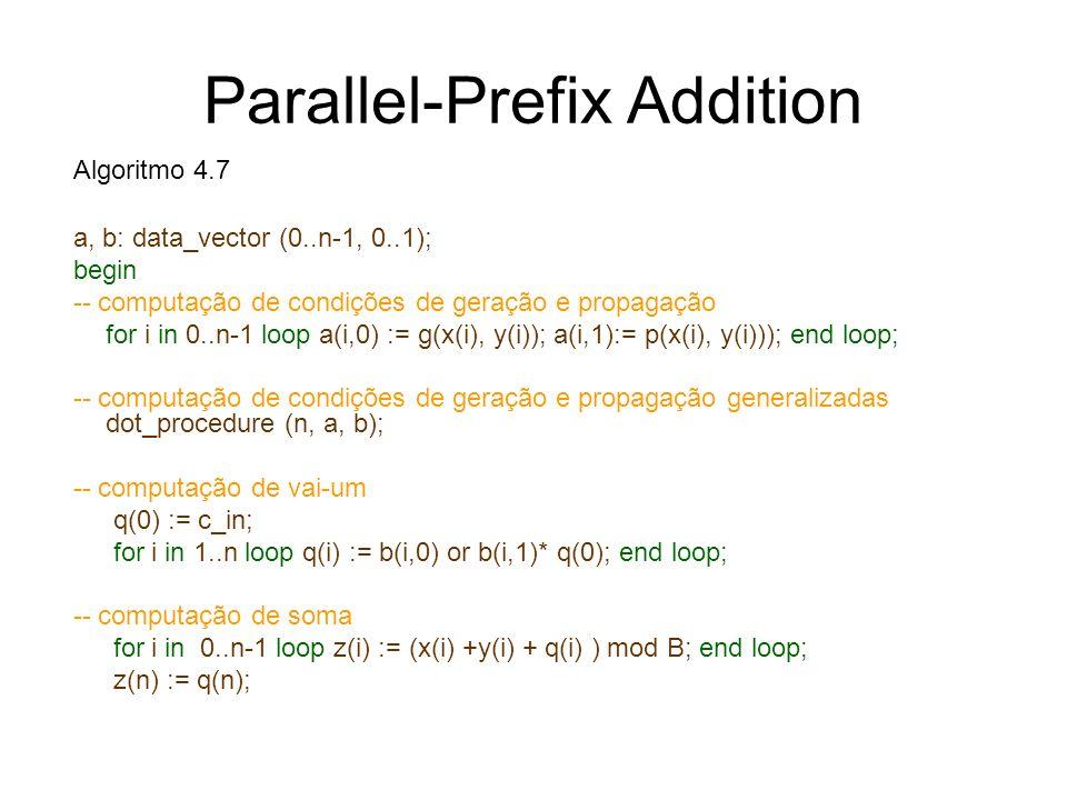 Parallel-Prefix Addition a, b: data_vector (0..n-1, 0..1); begin -- computação de condições de geração e propagação for i in 0..n-1 loop a(i,0) := g(x