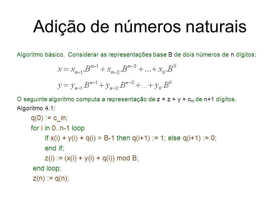 Adição de números naturais Algoritmo básico. Considerar as representações base B de dois números de n dígitos: O seguinte algoritmo computa a represen