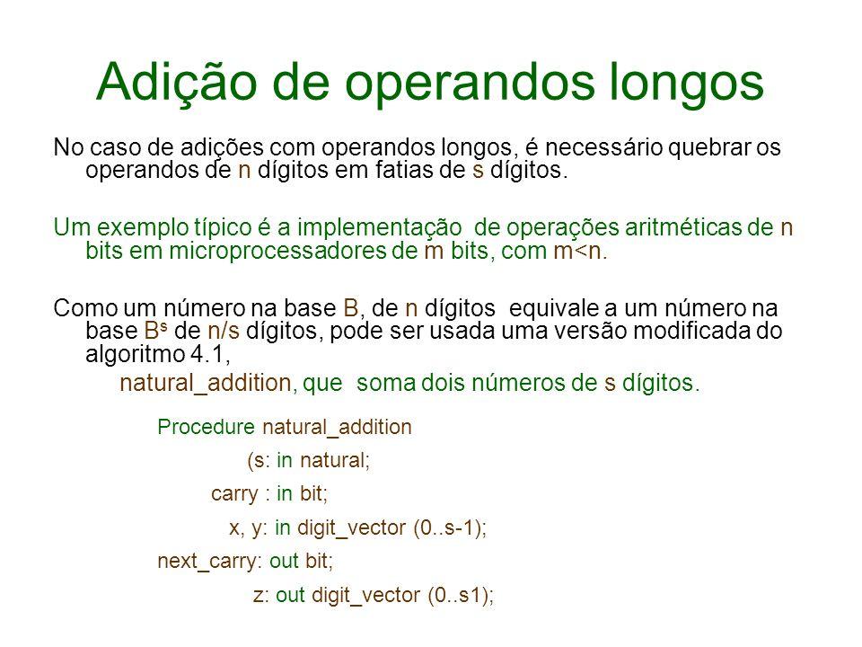 Adição de operandos longos No caso de adições com operandos longos, é necessário quebrar os operandos de n dígitos em fatias de s dígitos. Um exemplo