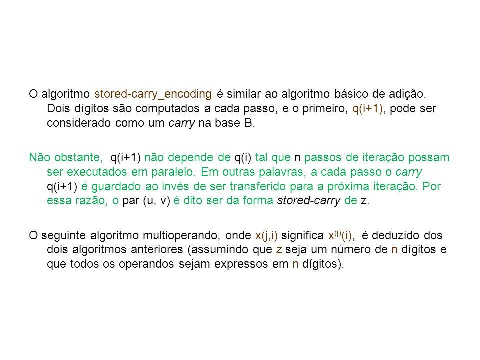 O algoritmo stored-carry_encoding é similar ao algoritmo básico de adição. Dois dígitos são computados a cada passo, e o primeiro, q(i+1), pode ser co