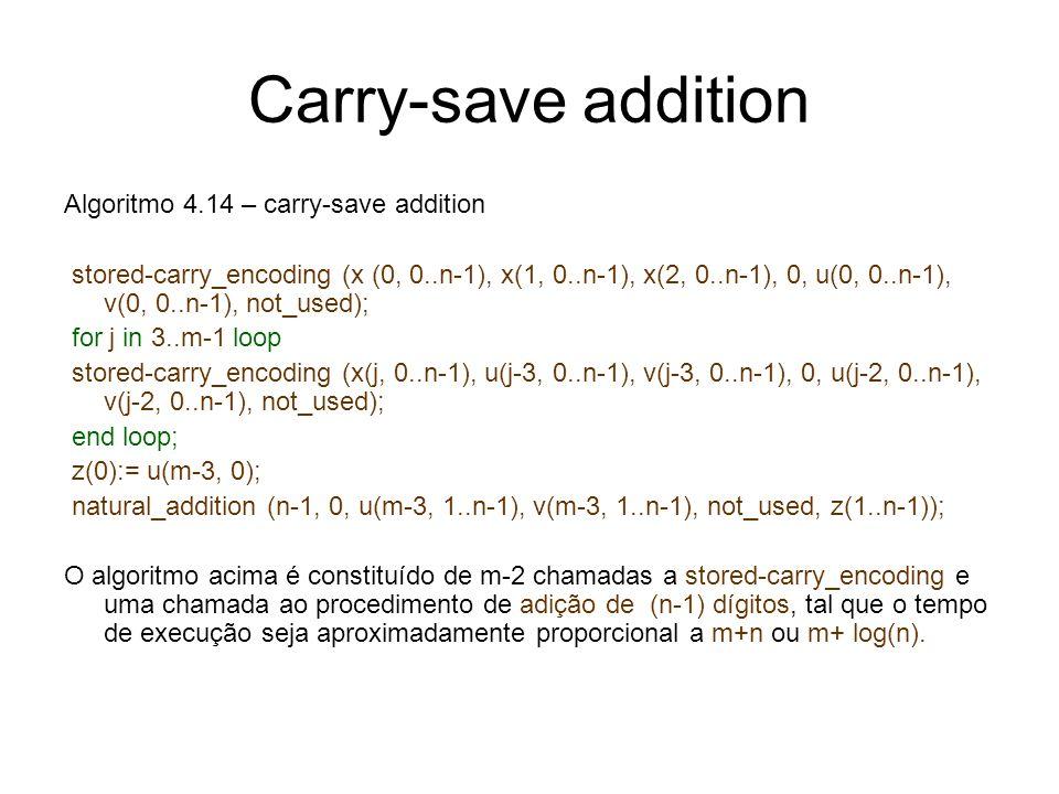 Carry-save addition Algoritmo 4.14 – carry-save addition stored-carry_encoding (x (0, 0..n-1), x(1, 0..n-1), x(2, 0..n-1), 0, u(0, 0..n-1), v(0, 0..n-