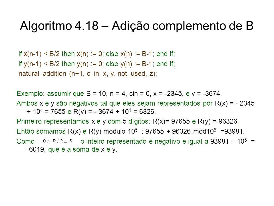 Algoritmo 4.18 – Adição complemento de B if x(n-1) < B/2 then x(n) := 0; else x(n) := B-1; end if; if y(n-1) < B/2 then y(n) := 0; else y(n) := B-1; e