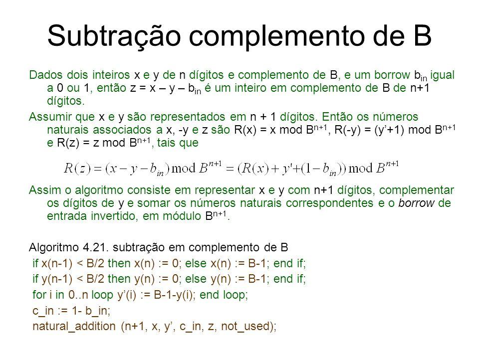 Subtração complemento de B Dados dois inteiros x e y de n dígitos e complemento de B, e um borrow b in igual a 0 ou 1, então z = x – y – b in é um int