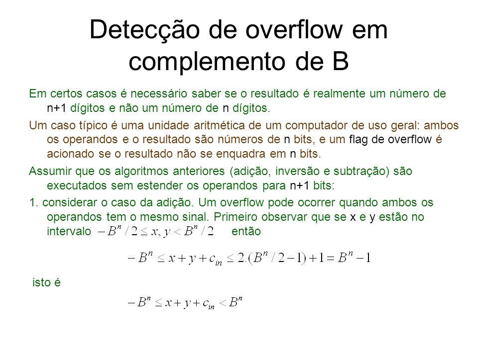 Detecção de overflow em complemento de B Em certos casos é necessário saber se o resultado é realmente um número de n+1 dígitos e não um número de n d