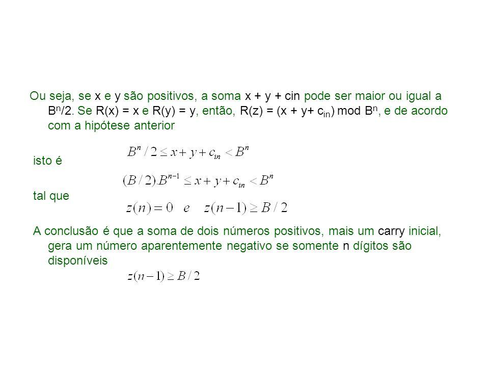 Ou seja, se x e y são positivos, a soma x + y + cin pode ser maior ou igual a B n /2. Se R(x) = x e R(y) = y, então, R(z) = (x + y+ c in ) mod B n, e