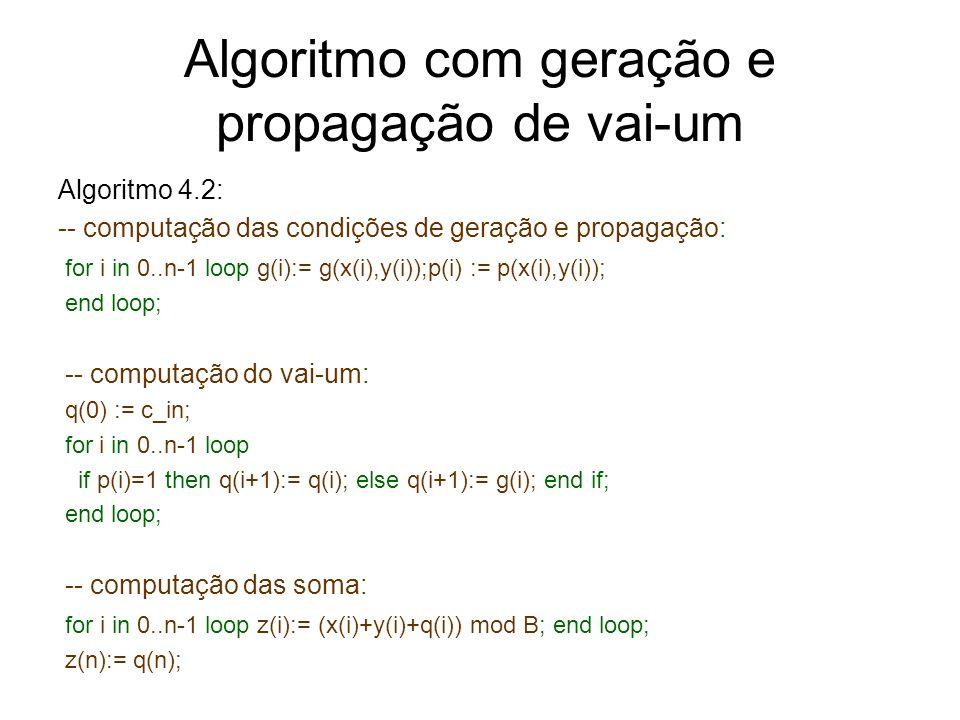 Algoritmo com geração e propagação de vai-um Algoritmo 4.2: -- computação das condições de geração e propagação: for i in 0..n-1 loop g(i):= g(x(i),y(