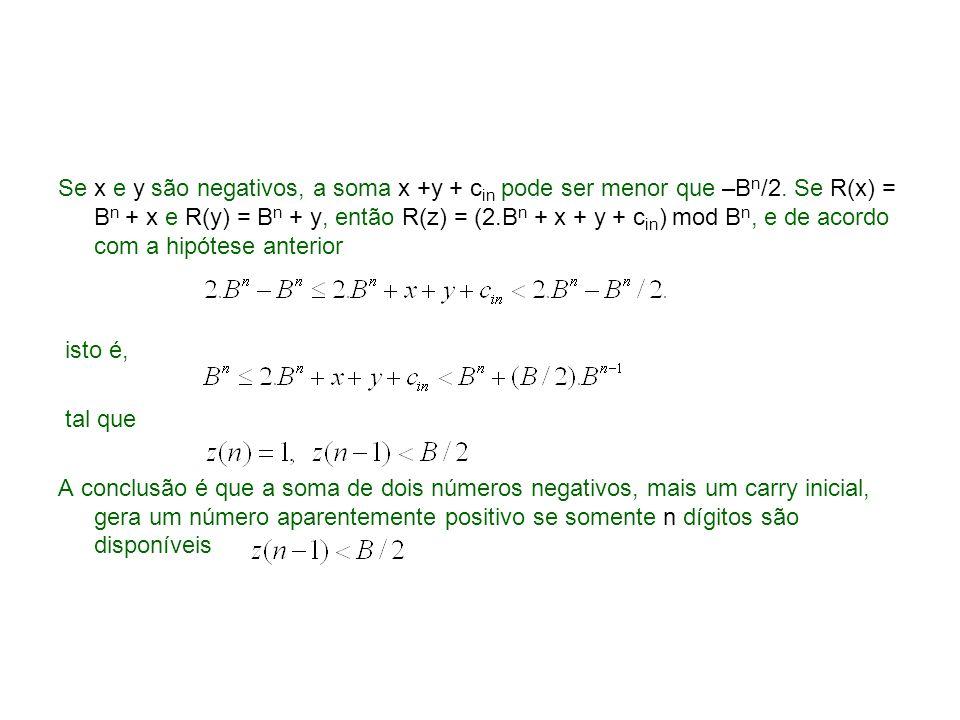 Se x e y são negativos, a soma x +y + c in pode ser menor que –B n /2. Se R(x) = B n + x e R(y) = B n + y, então R(z) = (2.B n + x + y + c in ) mod B