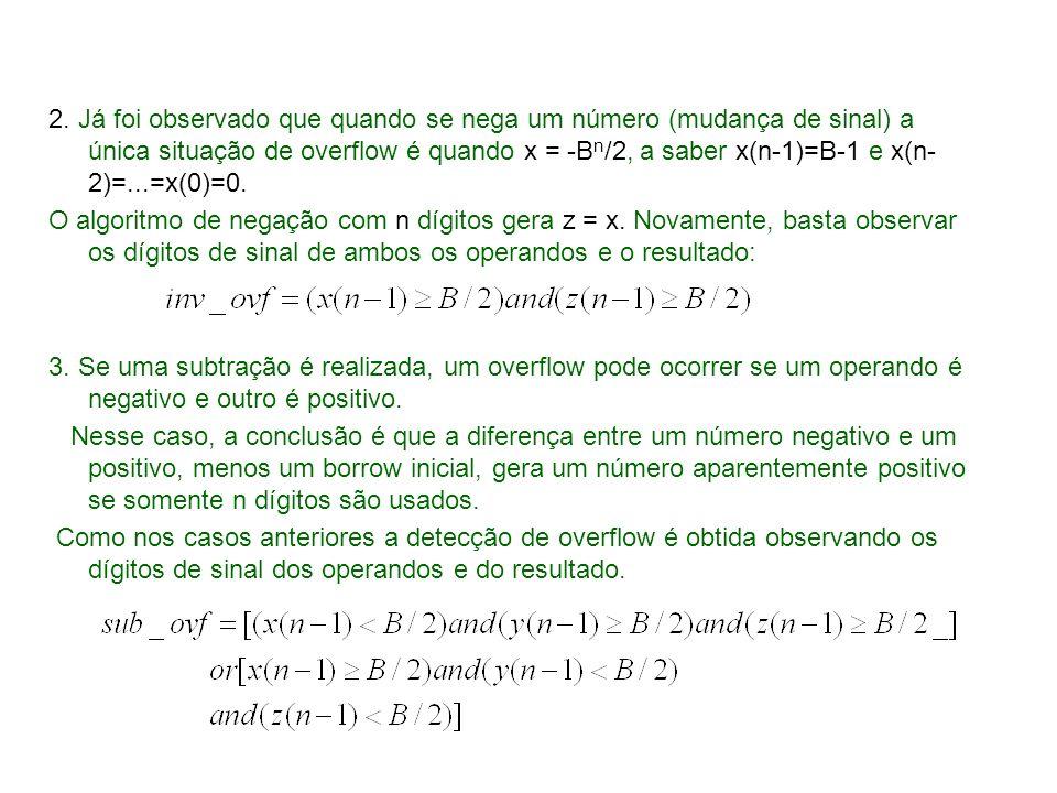 2. Já foi observado que quando se nega um número (mudança de sinal) a única situação de overflow é quando x = -B n /2, a saber x(n-1)=B-1 e x(n- 2)=..