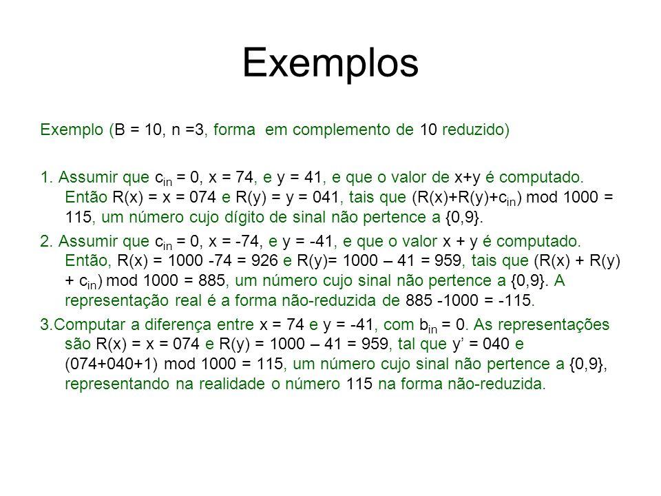 Exemplos Exemplo (B = 10, n =3, forma em complemento de 10 reduzido) 1. Assumir que c in = 0, x = 74, e y = 41, e que o valor de x+y é computado. Entã