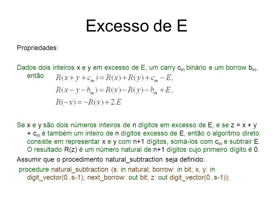 Excesso de E Propriedades: Dados dois inteiros x e y em excesso de E, um carry c in binário e um borrow b in, então Se x e y são dois números inteiros