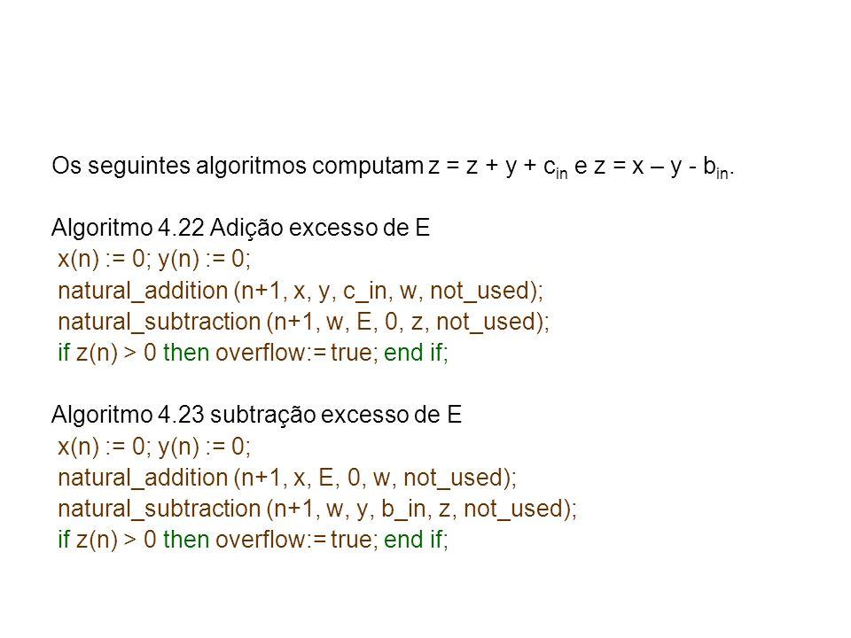 Os seguintes algoritmos computam z = z + y + c in e z = x – y - b in. Algoritmo 4.22 Adição excesso de E x(n) := 0; y(n) := 0; natural_addition (n+1,