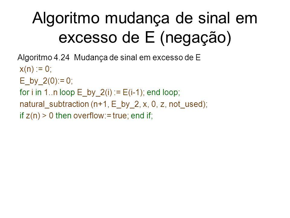Algoritmo mudança de sinal em excesso de E (negação) Algoritmo 4.24 Mudança de sinal em excesso de E x(n) := 0; E_by_2(0):= 0; for i in 1..n loop E_by