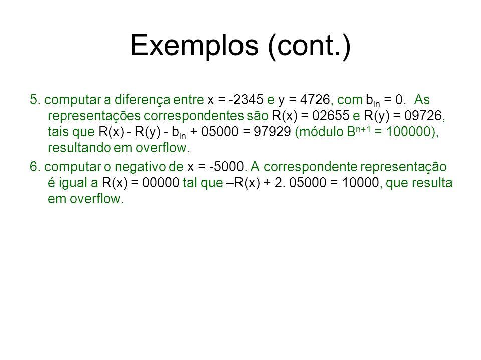 Exemplos (cont.) 5. computar a diferença entre x = -2345 e y = 4726, com b in = 0. As representações correspondentes são R(x) = 02655 e R(y) = 09726,