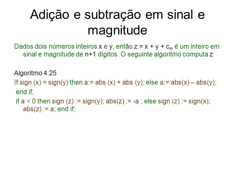 Adição e subtração em sinal e magnitude Dados dois números inteiros x e y, então z = x + y + c in é um inteiro em sinal e magnitude de n+1 dígitos. O