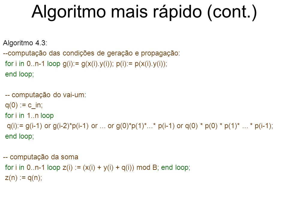 Algoritmo Dot Procedure (2) Procedure dot_procedure (n: in natural; a: in data_vector(0..n-1); b: out data_vector(0..n-1)) is c: data_vector(0..(n/2)-1); begin if n = 2 then b(0) := a(0); b(1) := a(1) dot a(0); else dot_procedure (n/2, a(0..(n/2)-1), b(0..(n/2)-1); dot_procedure (n/2, a((n/2)-1)..n-1), c); for i in 1..(n/2)-1 loop b(i+n/2)) := c(i) dot b((n/2)-1); end loop; end if; end dot_procedure; Ambas as chamadas de procedimentos podem ser executadas em paralelo e os loops for são de dot operations que podem ser executadas em paralelo.