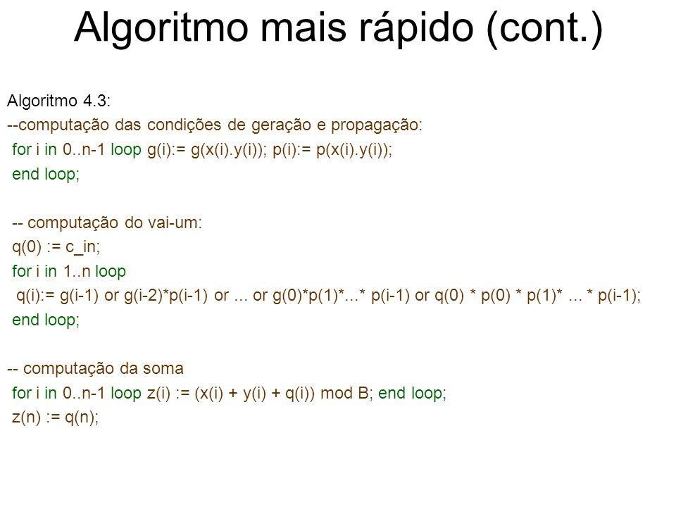 Algoritmo mais rápido (cont.) Algoritmo 4.3: --computação das condições de geração e propagação: for i in 0..n-1 loop g(i):= g(x(i).y(i)); p(i):= p(x(