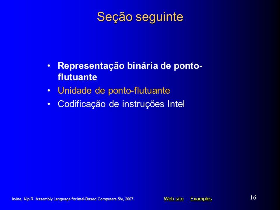 Web siteWeb site ExamplesExamples Irvine, Kip R. Assembly Language for Intel-Based Computers 5/e, 2007. 16 Seção seguinte Representação binária de pon