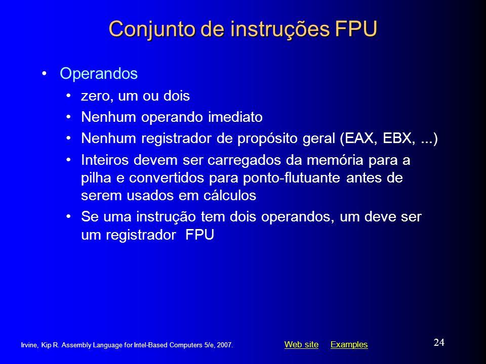 Web siteWeb site ExamplesExamples Irvine, Kip R. Assembly Language for Intel-Based Computers 5/e, 2007. 24 Conjunto de instruções FPU Operandos zero,