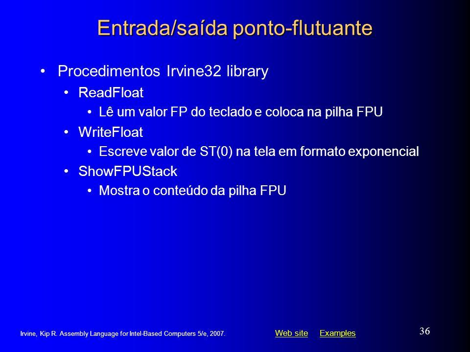 Web siteWeb site ExamplesExamples Irvine, Kip R. Assembly Language for Intel-Based Computers 5/e, 2007. 36 Entrada/saída ponto-flutuante Procedimentos