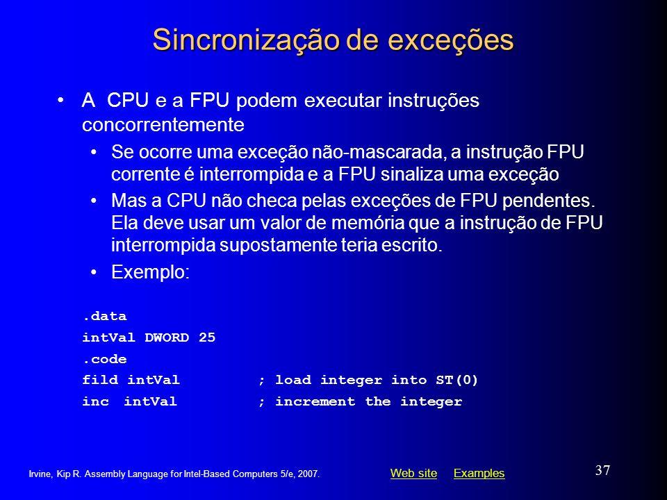 Web siteWeb site ExamplesExamples Irvine, Kip R. Assembly Language for Intel-Based Computers 5/e, 2007. 37 Sincronização de exceções A CPU e a FPU pod