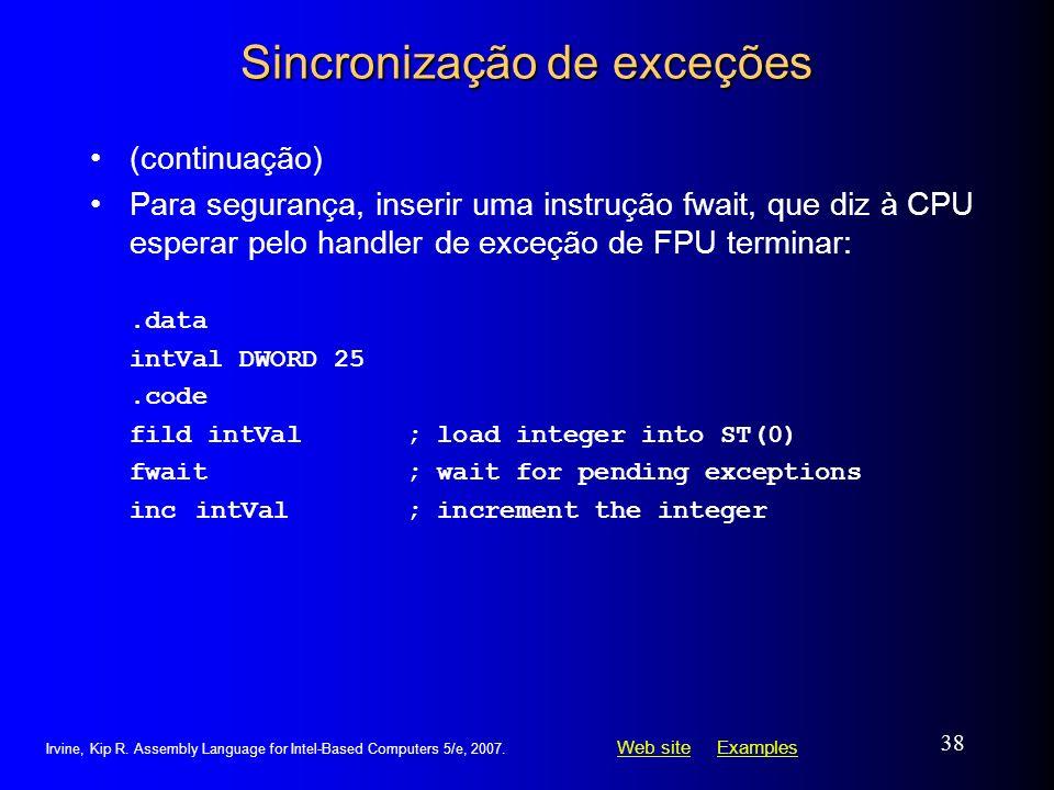 Web siteWeb site ExamplesExamples Irvine, Kip R. Assembly Language for Intel-Based Computers 5/e, 2007. 38 Sincronização de exceções (continuação) Par