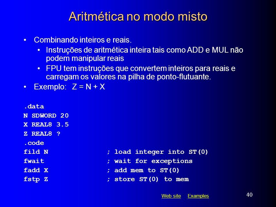 Web siteWeb site ExamplesExamples 40 Aritmética no modo misto Combinando inteiros e reais. Instruções de aritmética inteira tais como ADD e MUL não po
