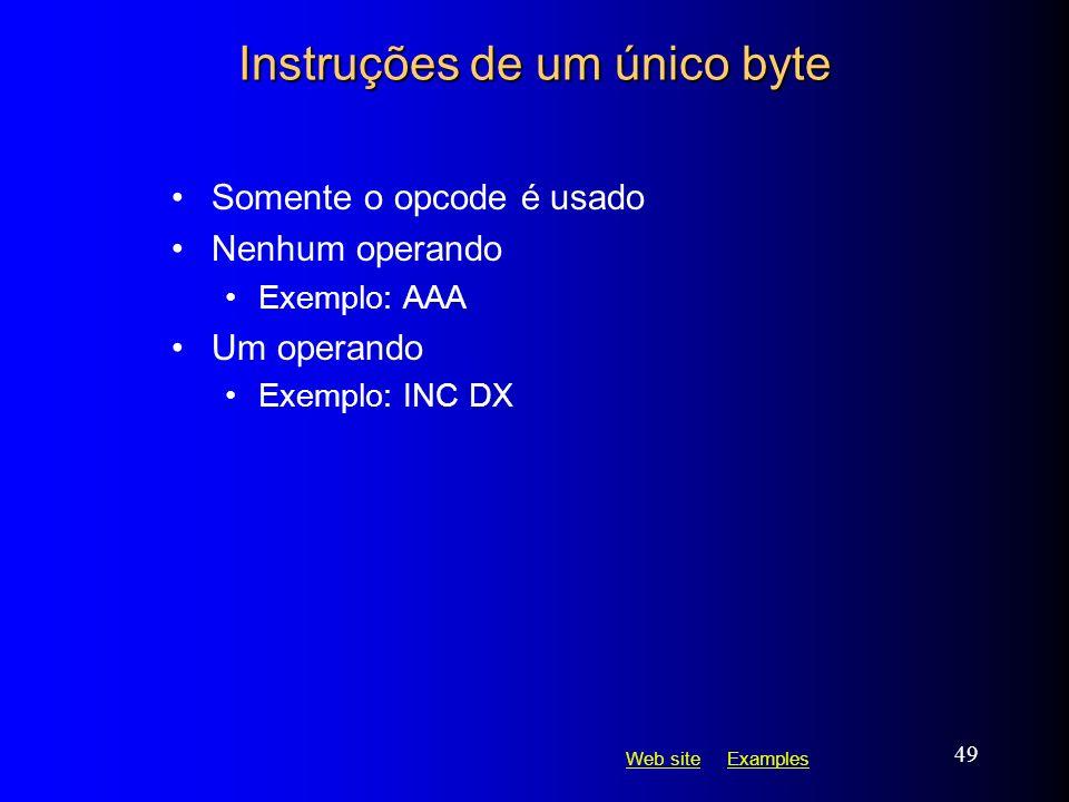 Web siteWeb site ExamplesExamples 49 Instruções de um único byte Somente o opcode é usado Nenhum operando Exemplo: AAA Um operando Exemplo: INC DX