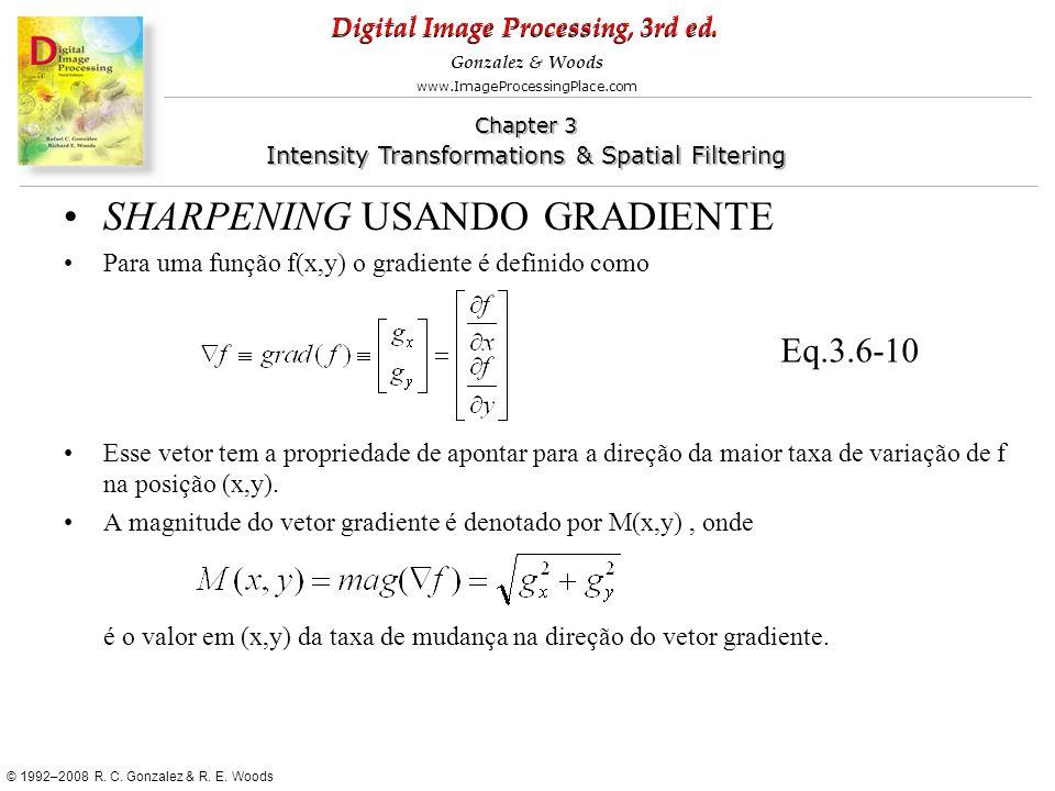 Digital Image Processing, 3rd ed. www.ImageProcessingPlace.com © 1992–2008 R. C. Gonzalez & R. E. Woods Gonzalez & Woods Chapter 3 Intensity Transform