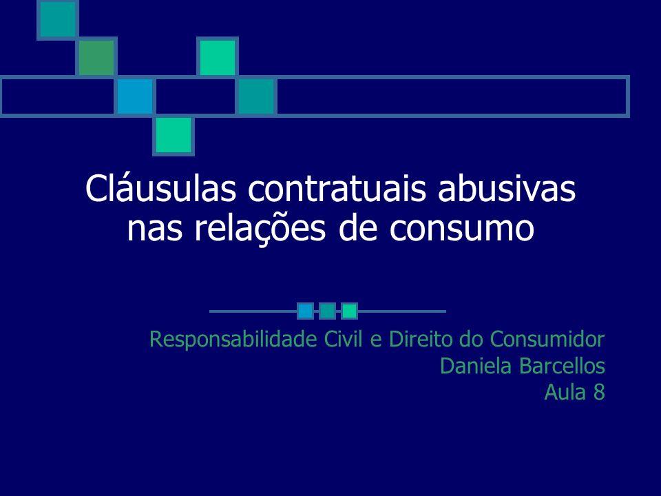 Cláusulas contratuais abusivas nas relações de consumo Responsabilidade Civil e Direito do Consumidor Daniela Barcellos Aula 8