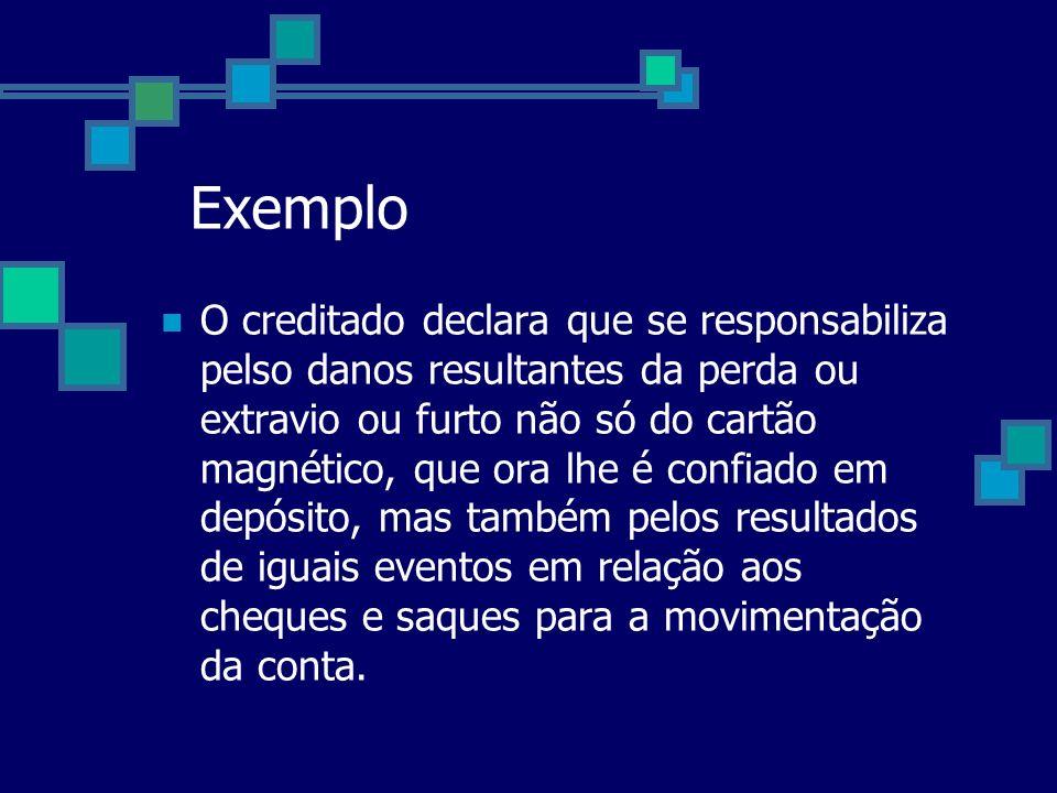 Exemplo O creditado declara que se responsabiliza pelso danos resultantes da perda ou extravio ou furto não só do cartão magnético, que ora lhe é conf