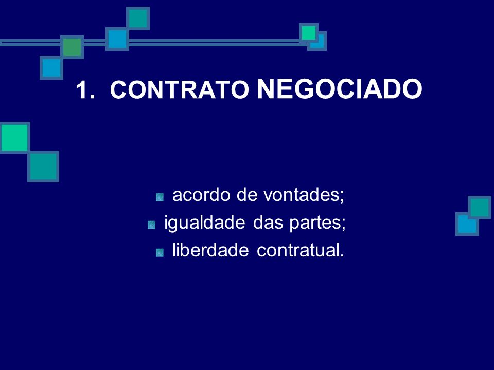 1. CONTRATO NEGOCIADO acordo de vontades; igualdade das partes; liberdade contratual.