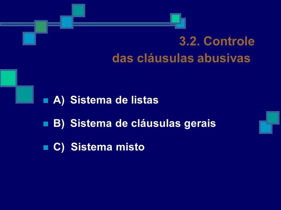 Sistema misto brasileiro O CDC faz o controle prévio através da enumeração, em seu artigo 51, de uma lista de cláusulas proibidas aos contratos padronizados, que, uma vez presentes, consideram-se não escritas, resultando em declaração de nulidade.