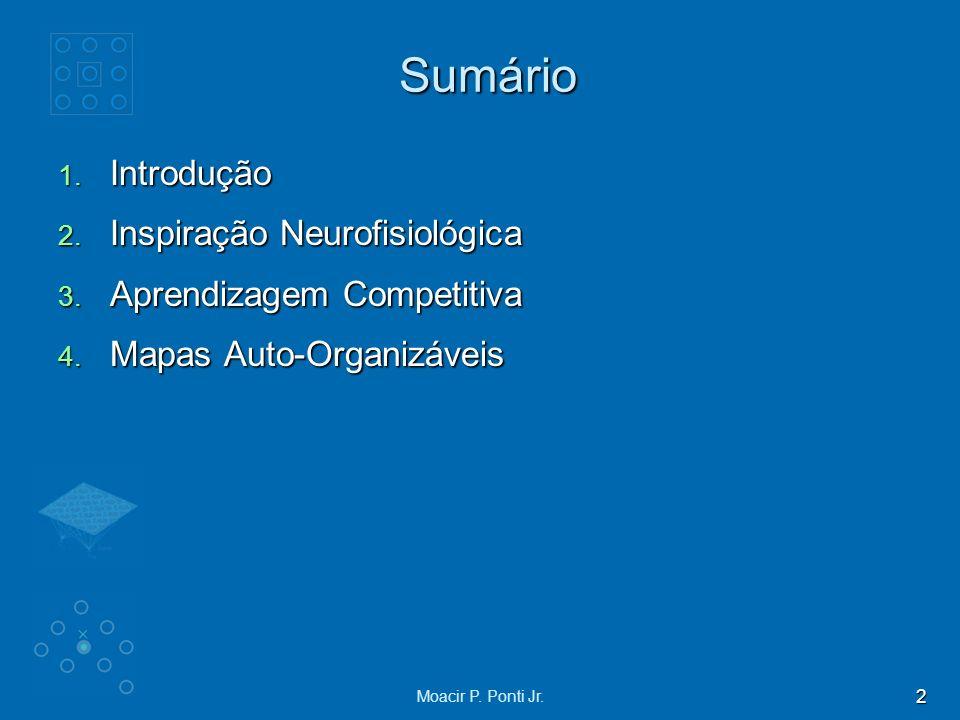 2 Moacir P. Ponti Jr. Sumário 1. Introdução 2. Inspiração Neurofisiológica 3. Aprendizagem Competitiva 4. Mapas Auto-Organizáveis