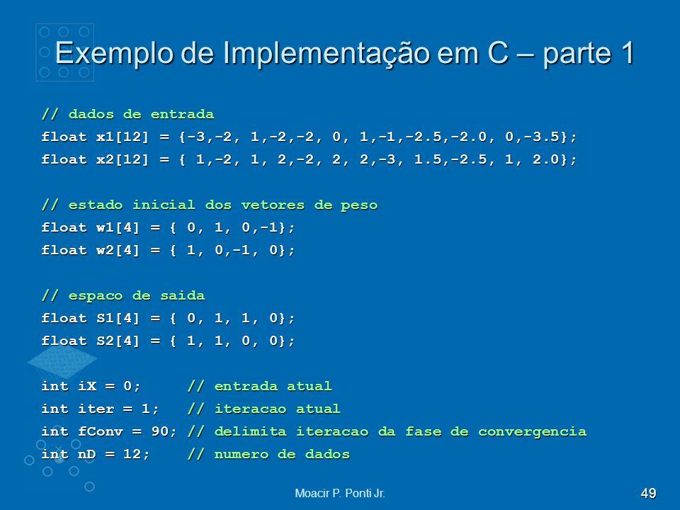 49 Moacir P. Ponti Jr. Exemplo de Implementação em C – parte 1 // dados de entrada float x1[12] = {-3,-2, 1,-2,-2, 0, 1,-1,-2.5,-2.0, 0,-3.5}; float x