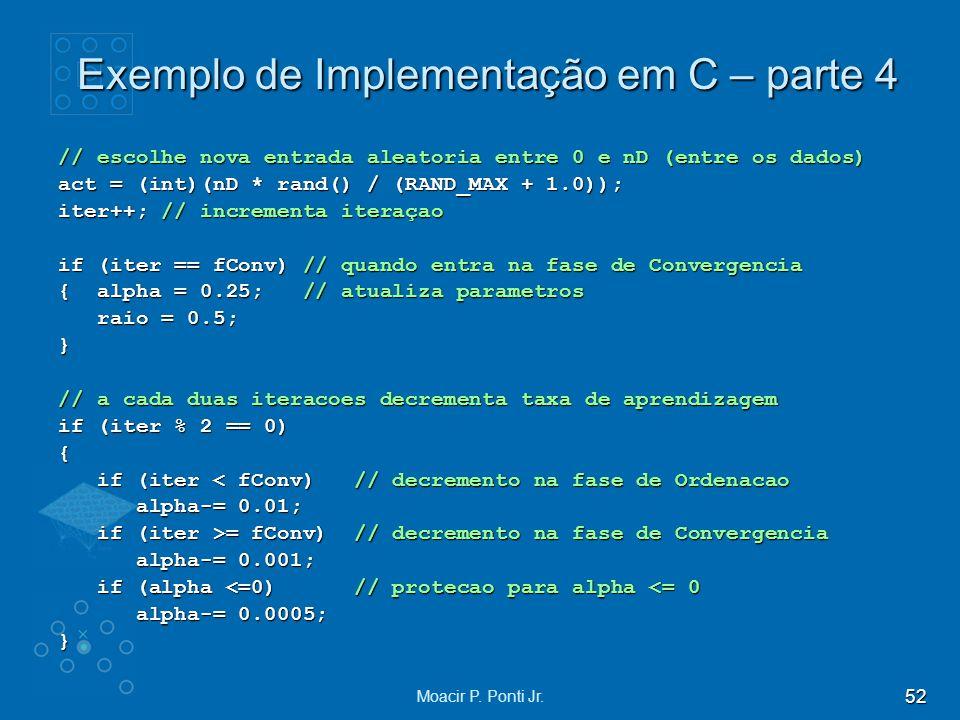 52 Moacir P. Ponti Jr. Exemplo de Implementação em C – parte 4 // escolhe nova entrada aleatoria entre 0 e nD (entre os dados) act = (int)(nD * rand()