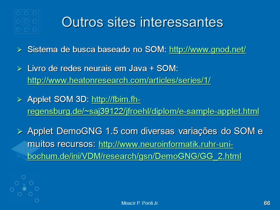 66 Moacir P. Ponti Jr. Outros sites interessantes Sistema de busca baseado no SOM: http://www.gnod.net/ Sistema de busca baseado no SOM: http://www.gn