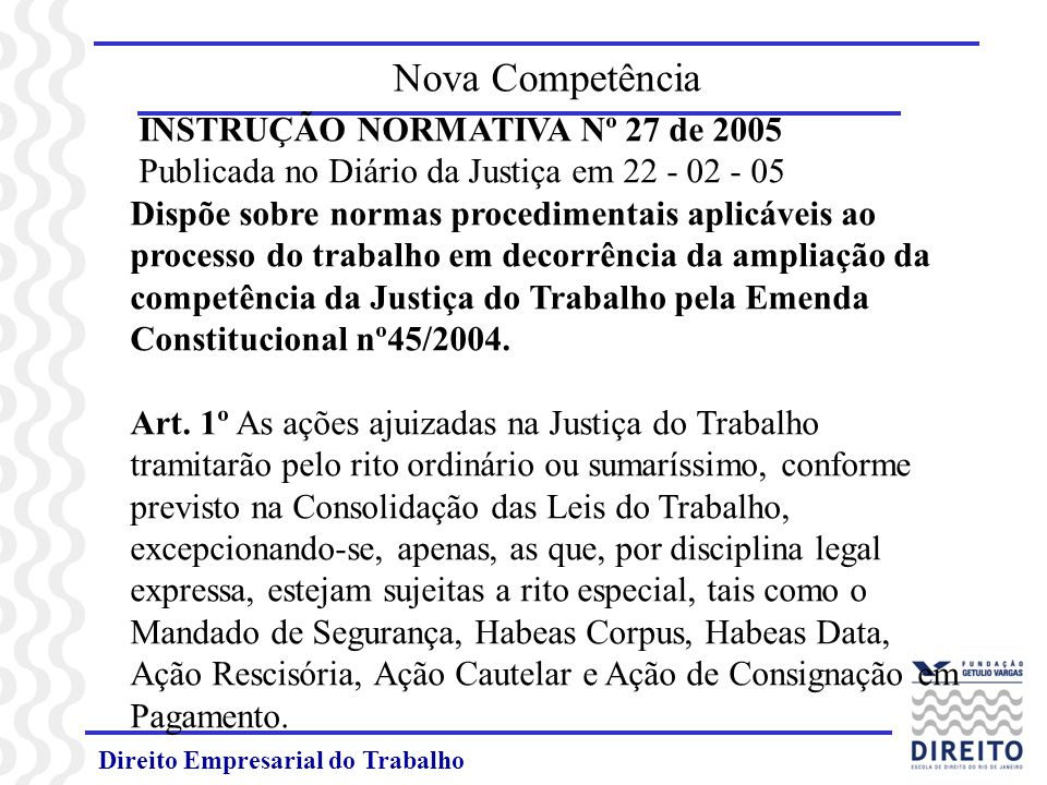 Direito Empresarial do Trabalho INSTRUÇÃO NORMATIVA Nº 27 de 2005 Publicada no Diário da Justiça em 22 - 02 - 05 Dispõe sobre normas procedimentais ap