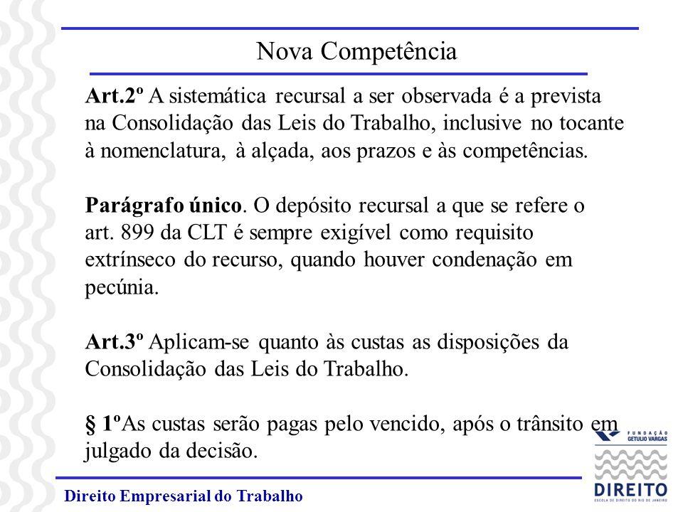 Direito Empresarial do Trabalho § 2º Na hipótese de interposição de recurso, as custas deverão ser pagas e comprovado seu recolhimento no prazo recursal (artigos 789, 789 - A, 790 e 790 - A da CLT).