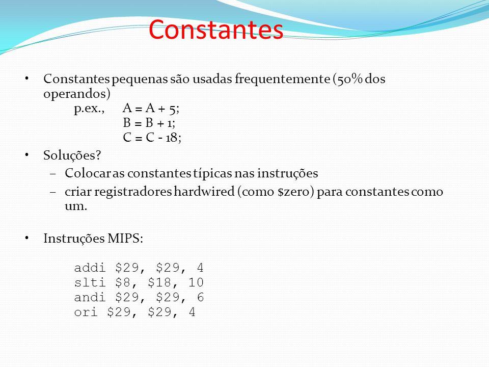Constantes pequenas são usadas frequentemente (50% dos operandos) p.ex., A = A + 5; B = B + 1; C = C - 18; Soluções? –Colocar as constantes típicas na