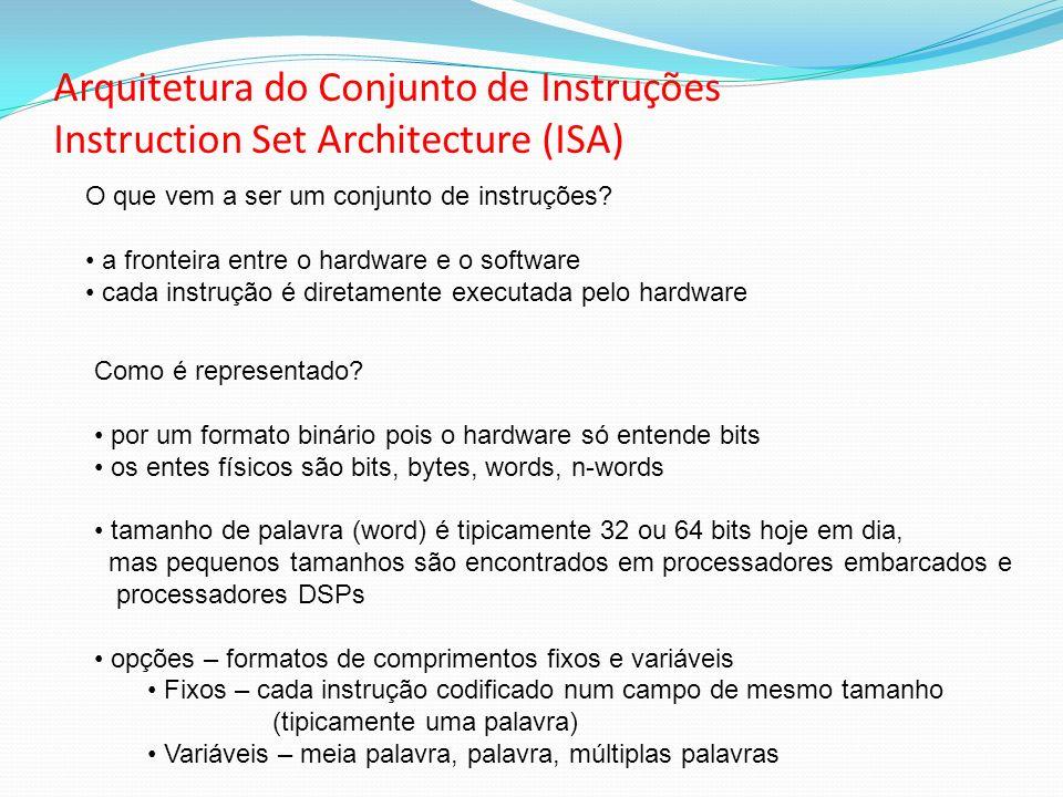 Arquitetura do Conjunto de Instruções Instruction Set Architecture (ISA) O que vem a ser um conjunto de instruções? a fronteira entre o hardware e o s