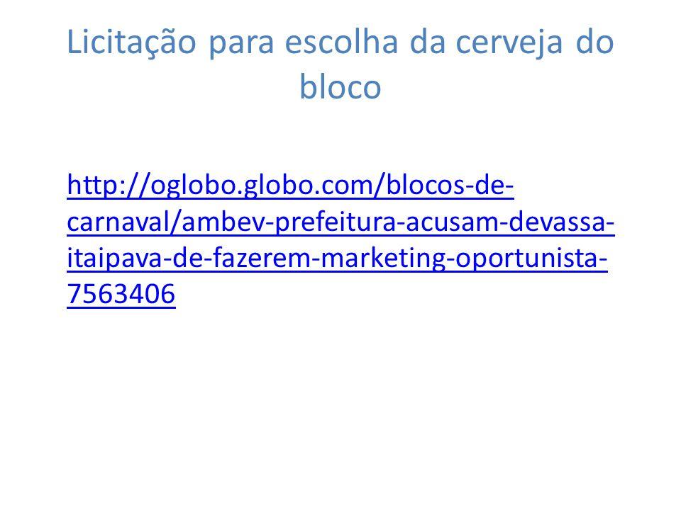 Licitação para escolha da cerveja do bloco http://oglobo.globo.com/blocos-de- carnaval/ambev-prefeitura-acusam-devassa- itaipava-de-fazerem-marketing-