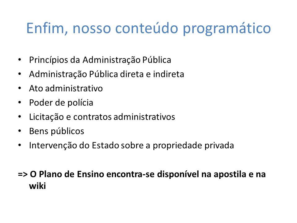 Enfim, nosso conteúdo programático Princípios da Administração Pública Administração Pública direta e indireta Ato administrativo Poder de polícia Lic