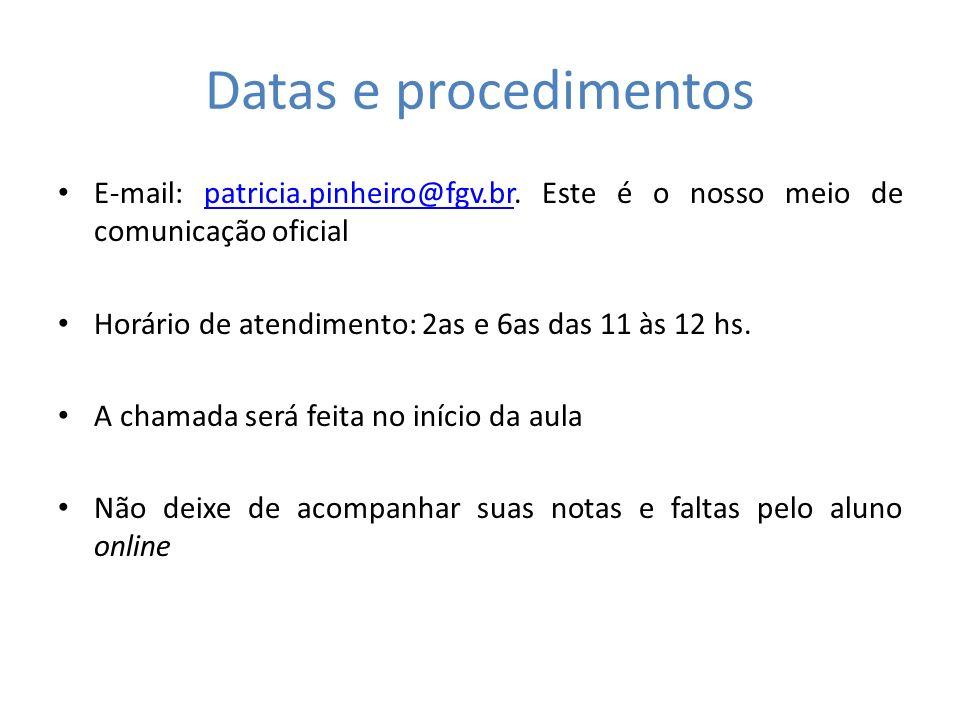 Datas e procedimentos E-mail: patricia.pinheiro@fgv.br. Este é o nosso meio de comunicação oficialpatricia.pinheiro@fgv.br Horário de atendimento: 2as