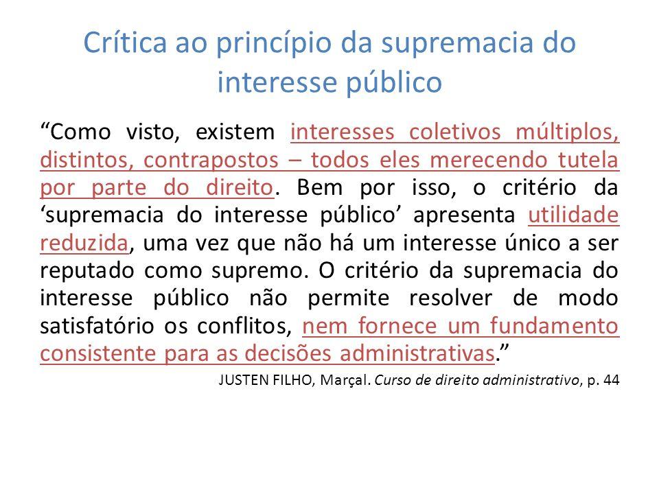 Crítica ao princípio da supremacia do interesse público Como visto, existem interesses coletivos múltiplos, distintos, contrapostos – todos eles merec