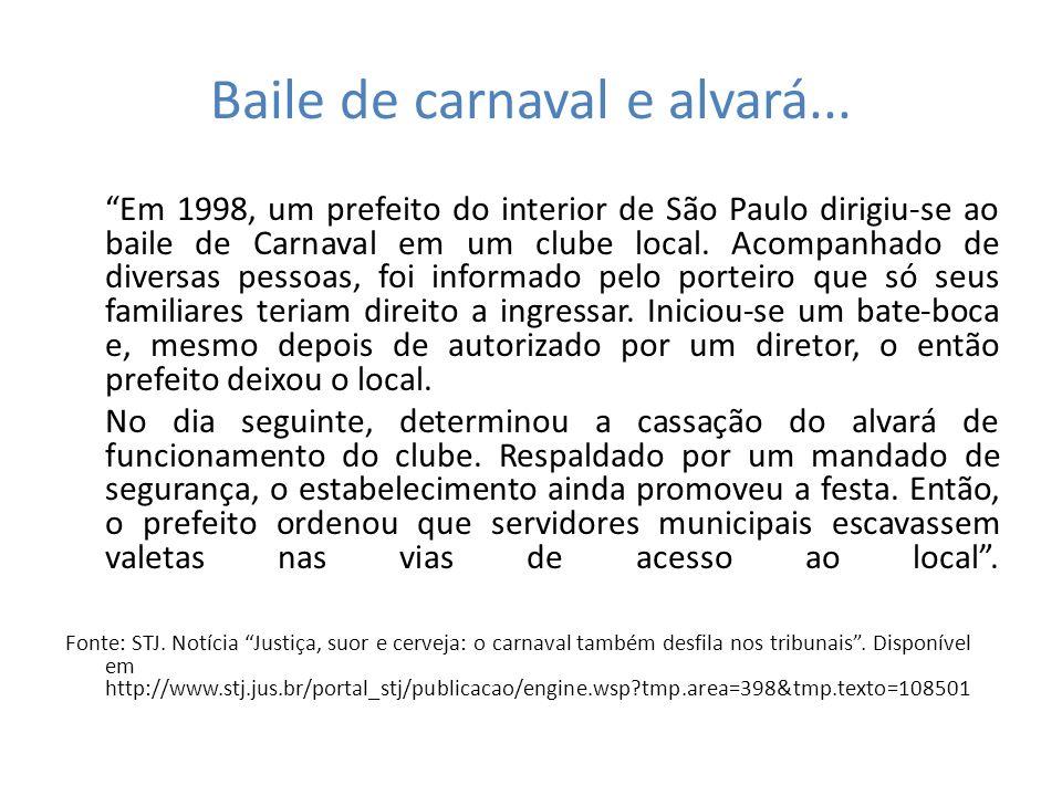 Baile de carnaval e alvará... Em 1998, um prefeito do interior de São Paulo dirigiu-se ao baile de Carnaval em um clube local. Acompanhado de diversas