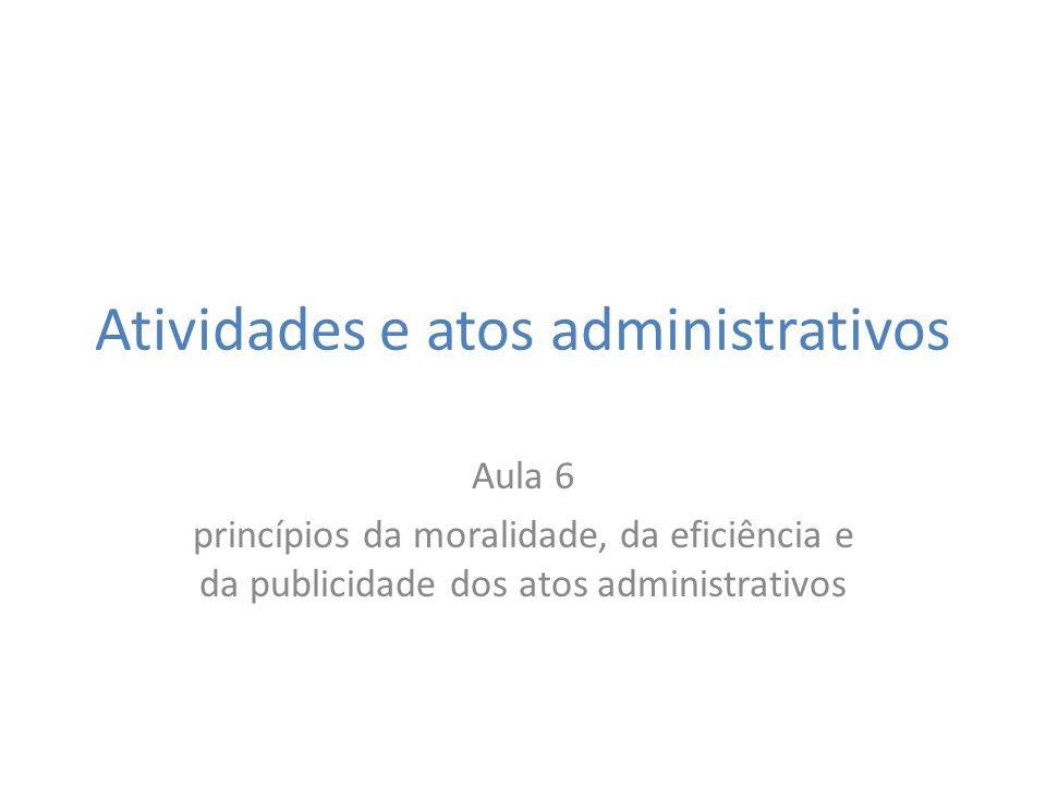 Atividades e atos administrativos Aula 6 princípios da moralidade, da eficiência e da publicidade dos atos administrativos