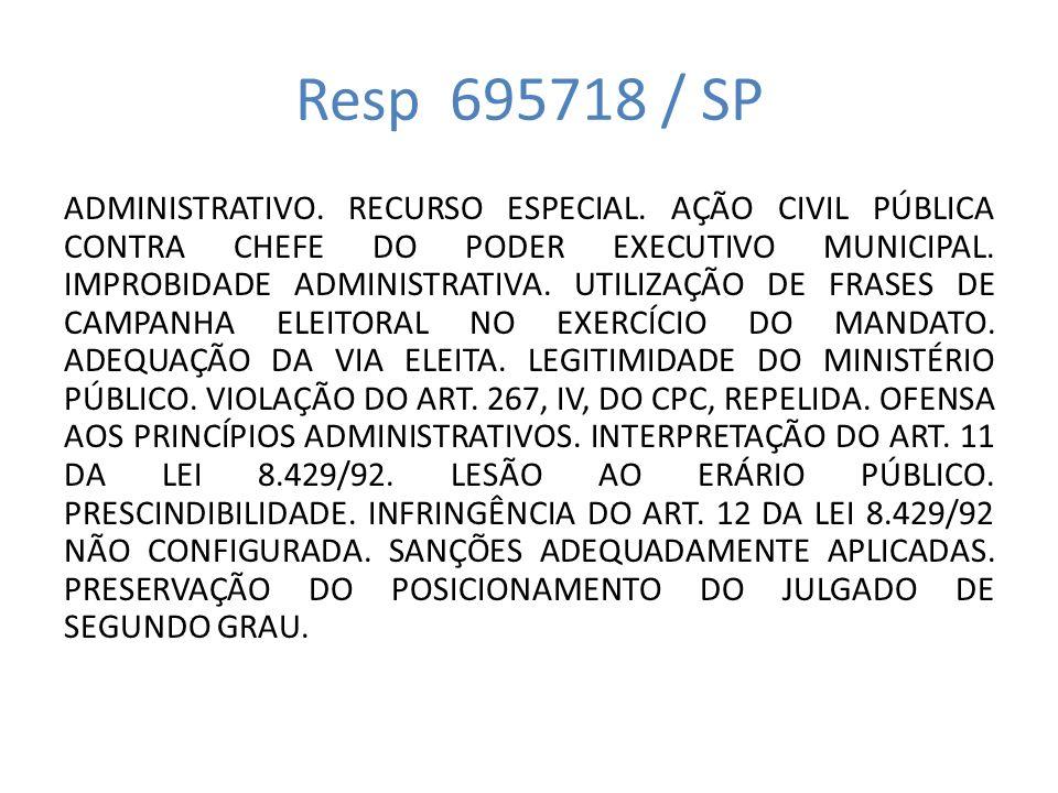Resp 695718 / SP ADMINISTRATIVO. RECURSO ESPECIAL. AÇÃO CIVIL PÚBLICA CONTRA CHEFE DO PODER EXECUTIVO MUNICIPAL. IMPROBIDADE ADMINISTRATIVA. UTILIZAÇÃ
