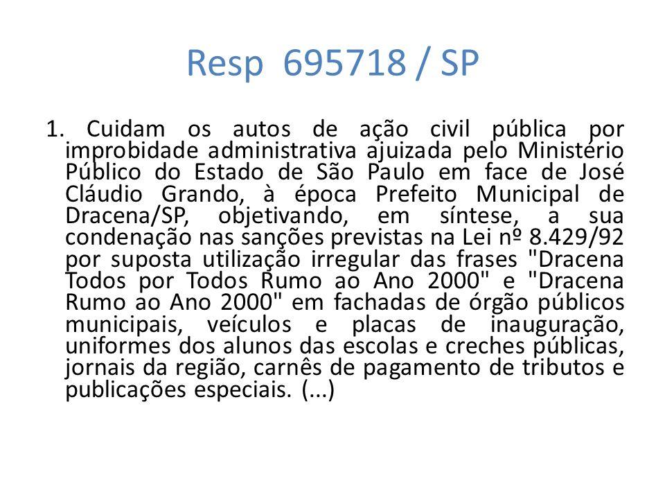 Resp 695718 / SP 1. Cuidam os autos de ação civil pública por improbidade administrativa ajuizada pelo Ministério Público do Estado de São Paulo em fa